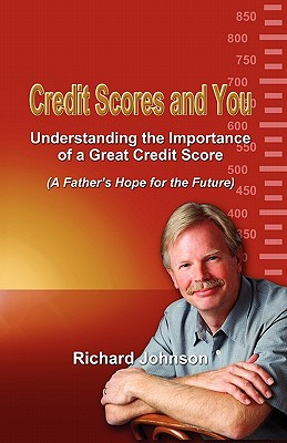 Dog Ear Publishing Credit Scores and You: Understanding the Importance of a Great Credit Score (a Father's Hope for the Future) by Johnson, Richard at Sears.com