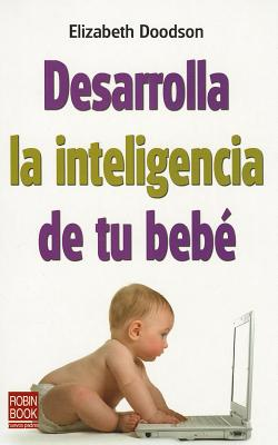 Desarrolla la inteligencia de tu bebe / Develop Your Baby's Intelligence By Doodson, Elizabeth